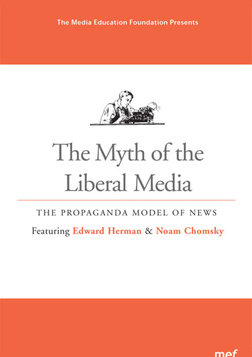 The Myth of the Liberal Media - The Propaganda Model of News