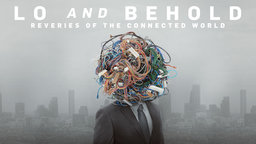 Lo and Behold: Reveries of the Connected World - The Past, Present and Future of the Internet